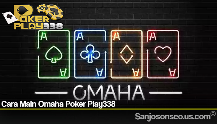 Cara Main Omaha Poker Play338