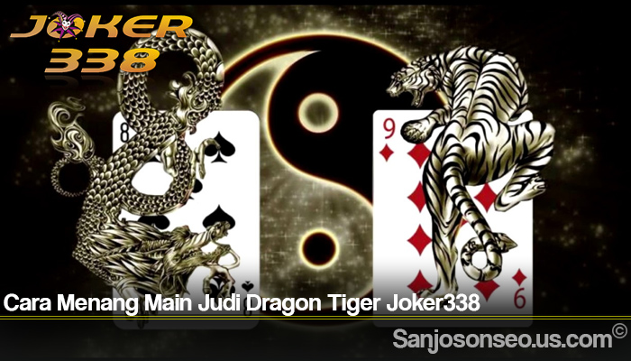 Cara Menang Main Judi Dragon Tiger Joker338