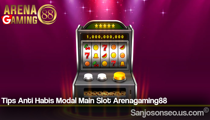 Tips Anti Habis Modal Main Slot Arenagaming88