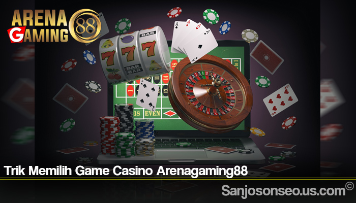 Trik Memilih Game Casino Arenagaming88