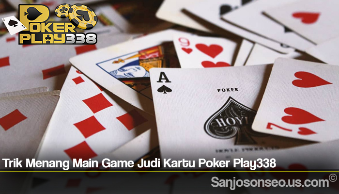 Trik Menang Main Game Judi Kartu Poker Play338